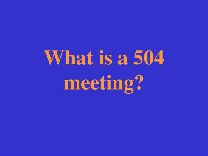 What is a 504 meeting?