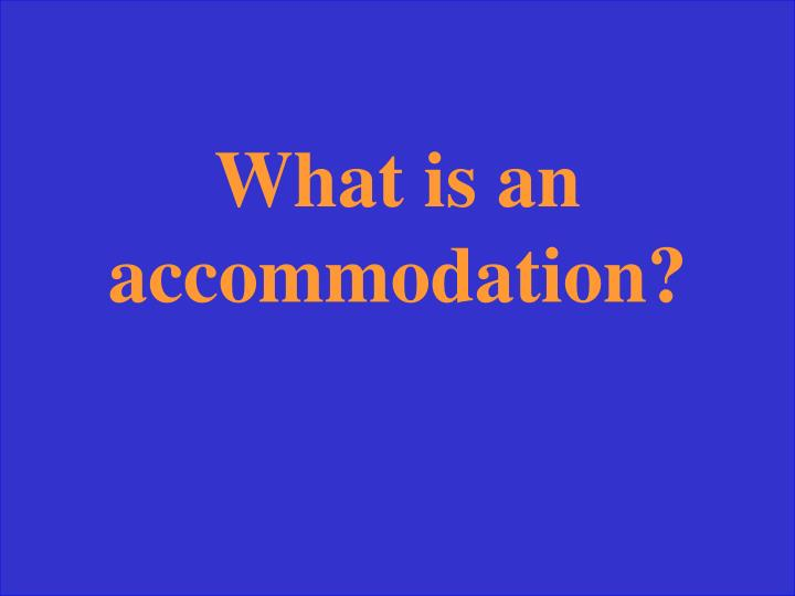What is an accommodation?