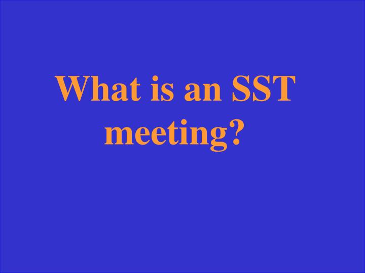 What is an SST meeting?