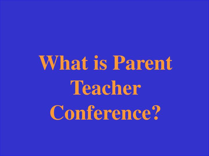 What is Parent Teacher Conference?