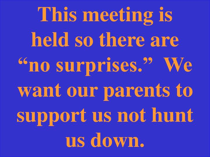 "This meeting is held so there are ""no surprises.""  We want our parents to support us not hunt us down."