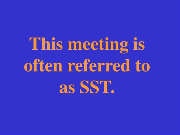 This meeting is often referred to as SST.