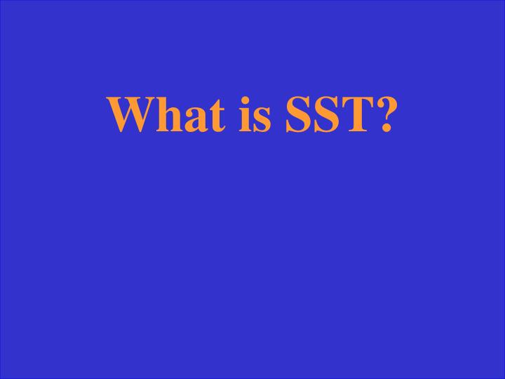 What is SST?