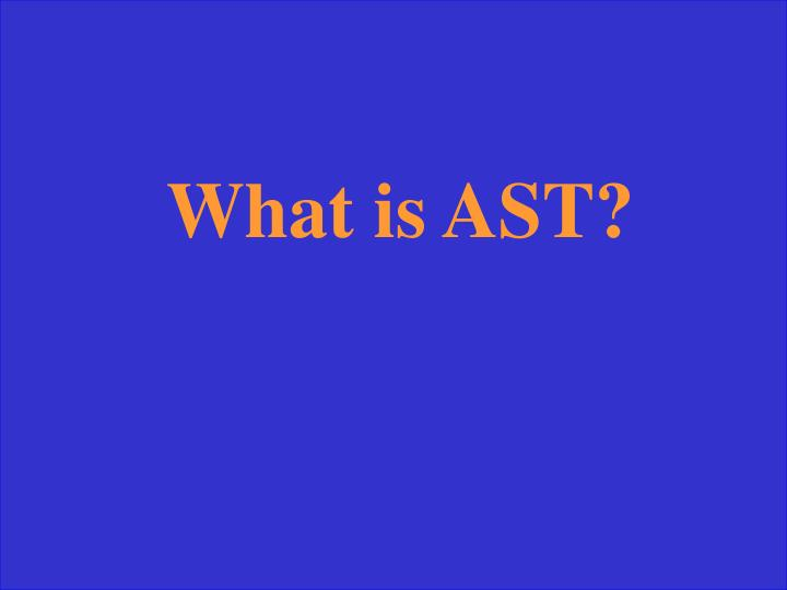 What is AST?