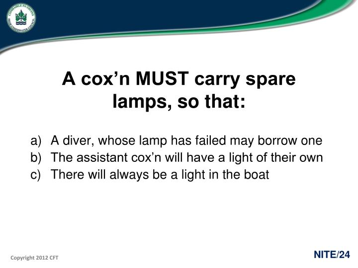 A cox'n MUST carry spare lamps, so that: