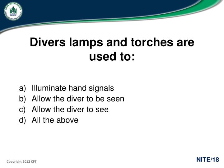 Divers lamps and torches are used to: