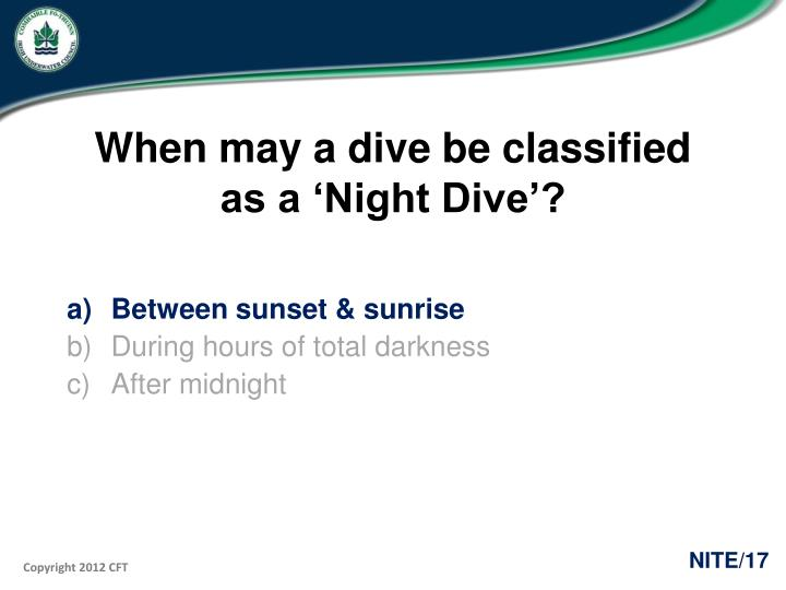 When may a dive be classified as a 'Night Dive'?