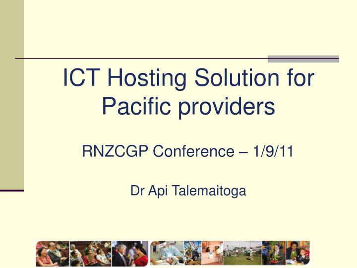 Ict hosting solution for pacific providers rnzcgp conference 1 9 11 dr api talemaitoga