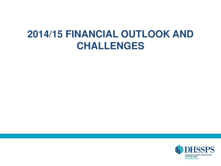 2014/15 FINANCIAL OUTLOOK AND CHALLENGES