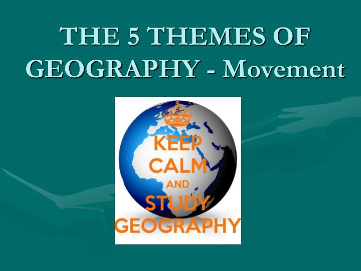 THE 5 THEMES OF GEOGRAPHY - Movement