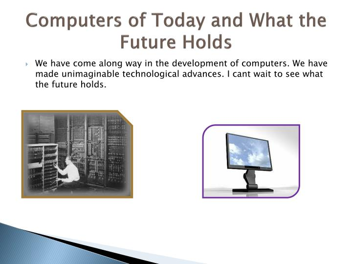 Computers of Today and What the Future Holds