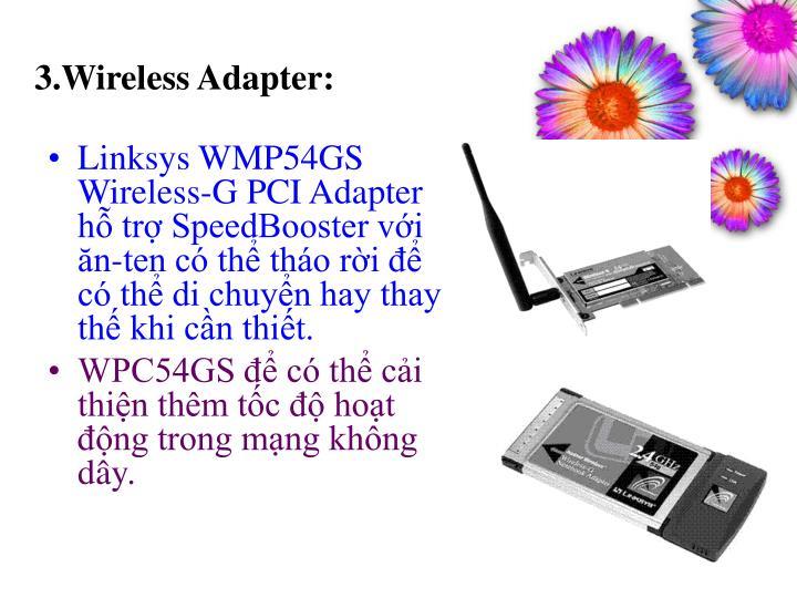 3.Wireless Adapter: