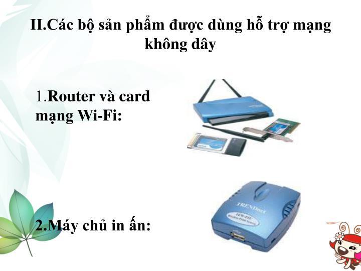 II.Các bộ sản phẩm được dùng hỗ trợ mạng không dây