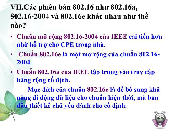 VII.Các phiên bản 802.16 như 802.16a, 802.16-2004 và 802.16e khác nhau như thế nào?