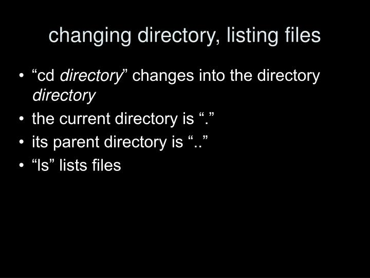 changing directory, listing files