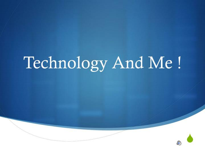 Technology and me
