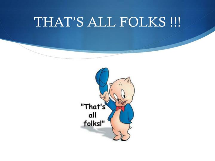 THAT'S ALL FOLKS !!!