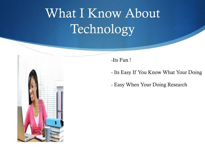 What I Know About Technology