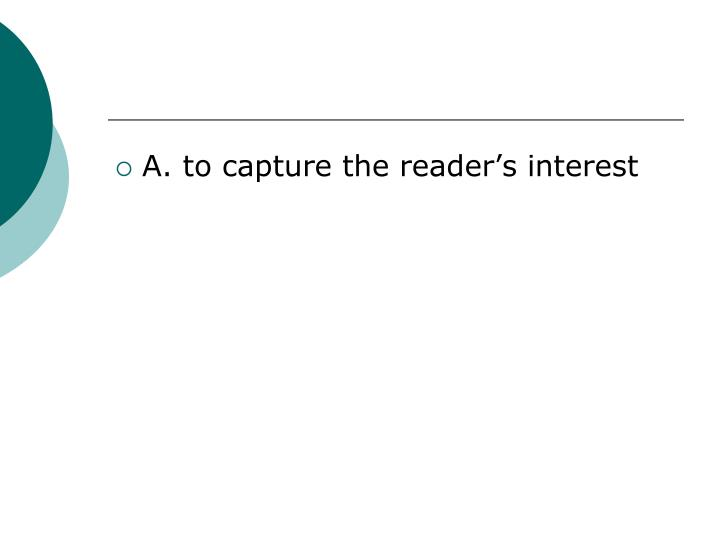 A. to capture the reader's interest