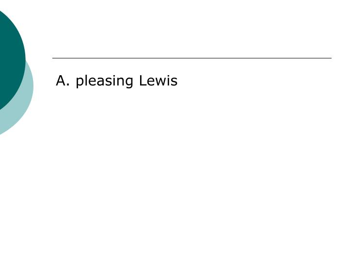 A. pleasing Lewis