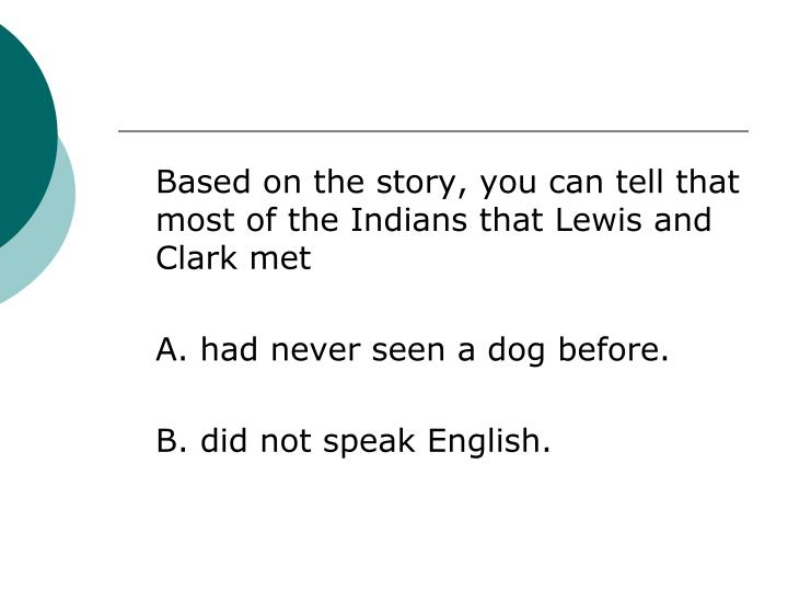 Based on the story, you can tell that most of the Indians that Lewis and Clark met