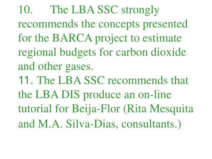 10.      The LBA SSC strongly recommends the concepts presented for the BARCA project to estimate regional budgets for carbon dioxide and other gases.