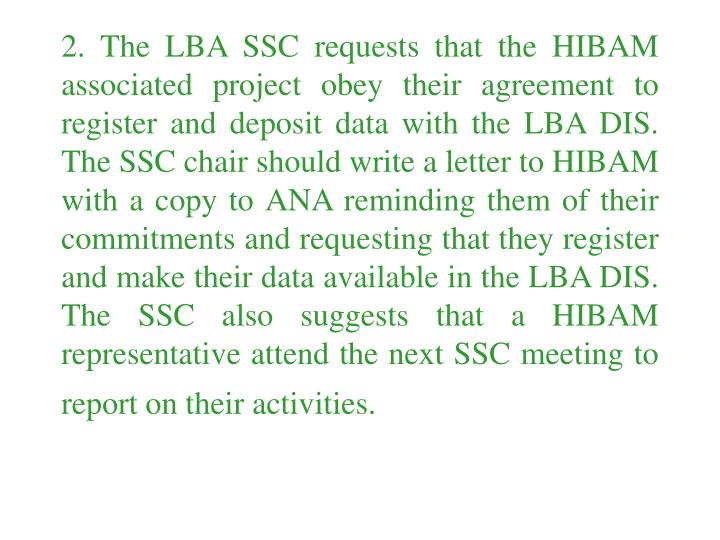 2. The LBA SSC requests that the HIBAM associated project obey their agreement to register and depos...