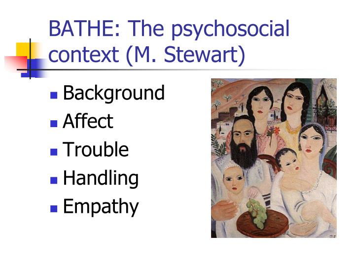 BATHE: The psychosocial context (M. Stewart)
