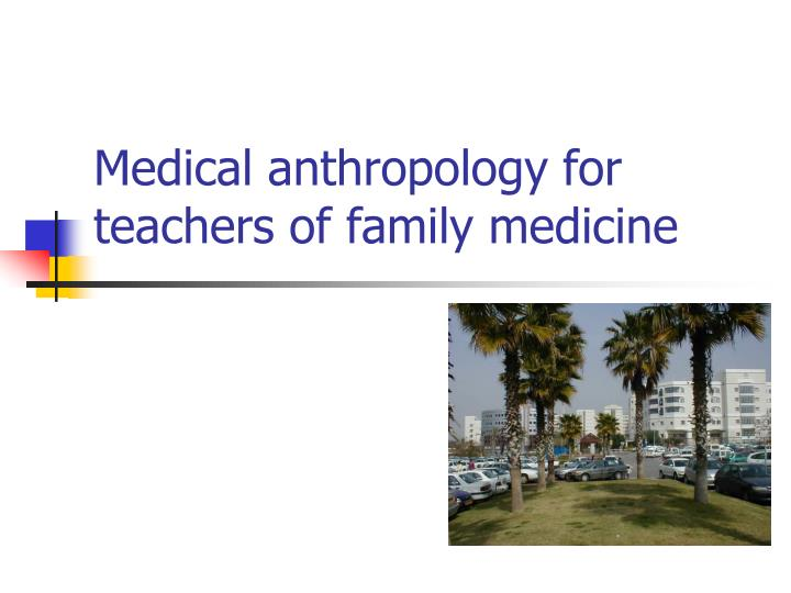 Medical anthropology for teachers of family medicine