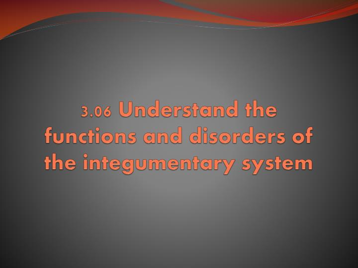 3 06 understand the functions and disorders of the integumentary system