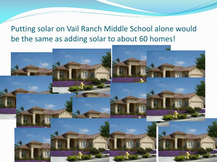 Putting solar on Vail Ranch Middle School alone would be the same as adding solar to about 60 homes!