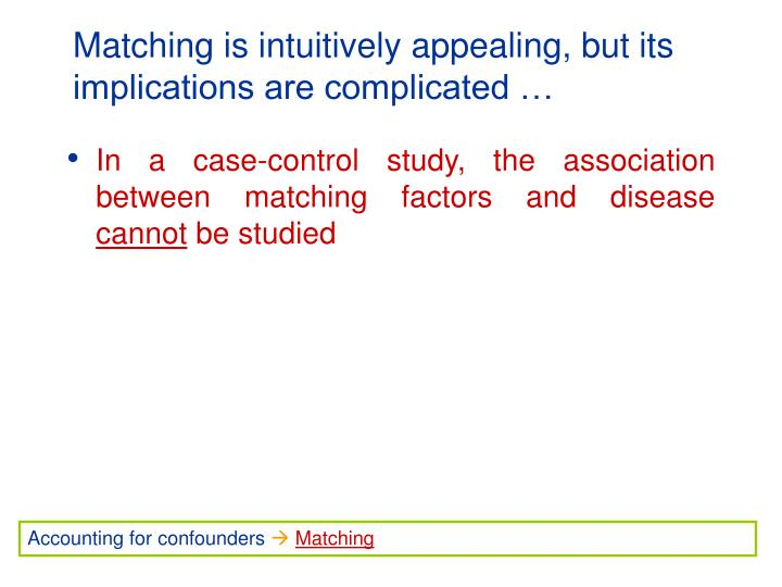Matching is intuitively appealing, but its implications are complicated …