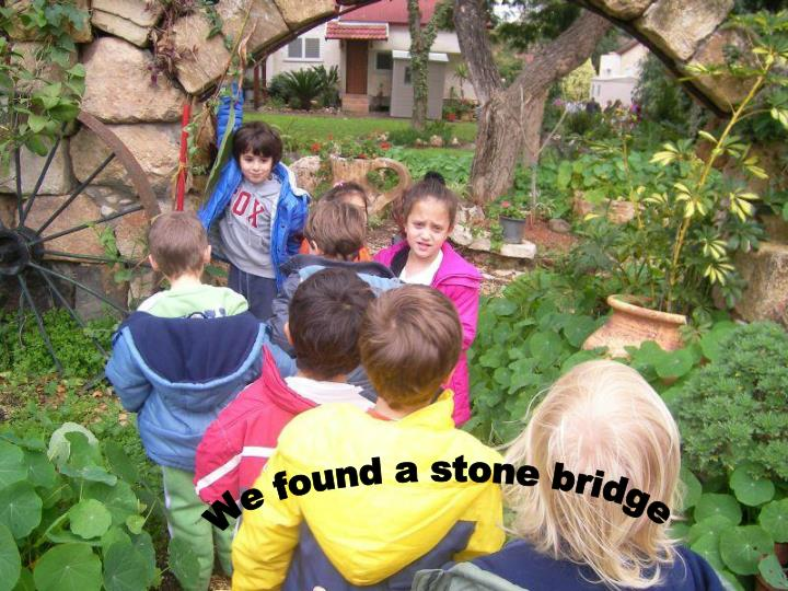 We found a stone bridge