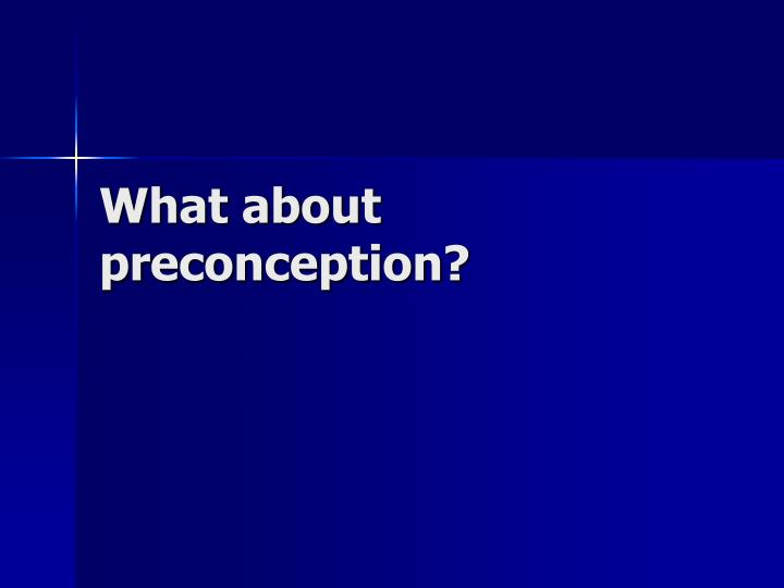 What about preconception?