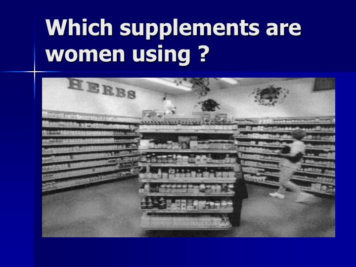 Which supplements are women using ?