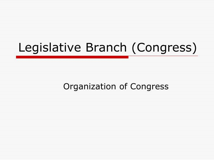 Legislative branch congress