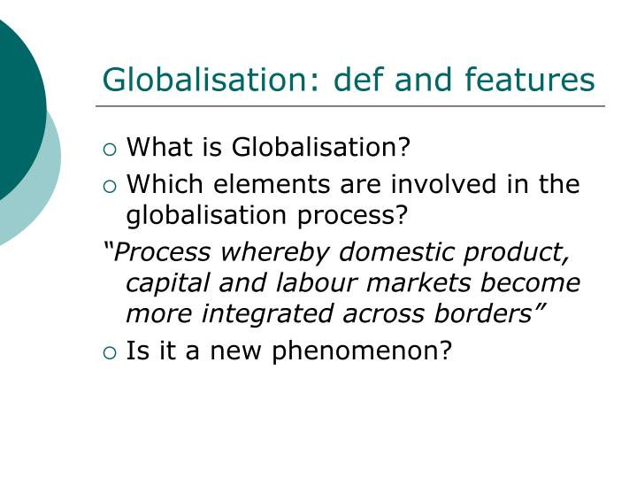 Globalisation: def and features