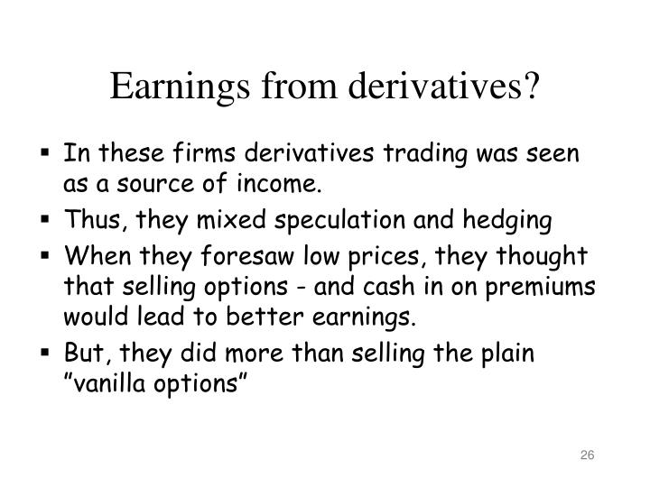 Earnings from derivatives?