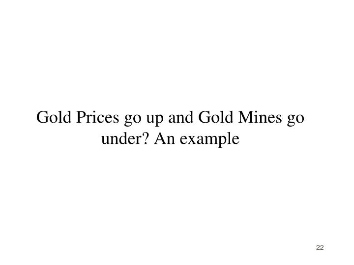 Gold Prices go up and Gold Mines go under? An example