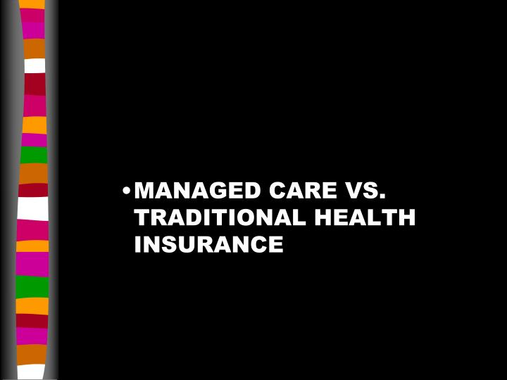 MANAGED CARE VS. TRADITIONAL HEALTH INSURANCE