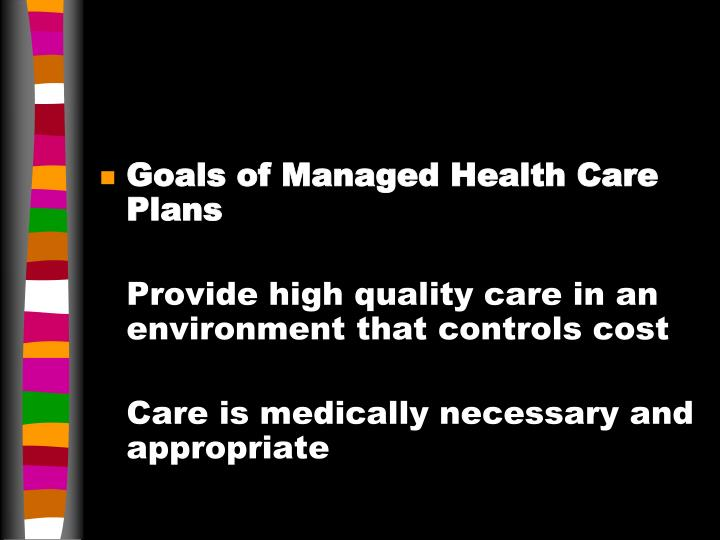 Goals of Managed Health Care Plans
