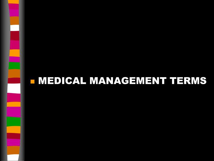 MEDICAL MANAGEMENT TERMS