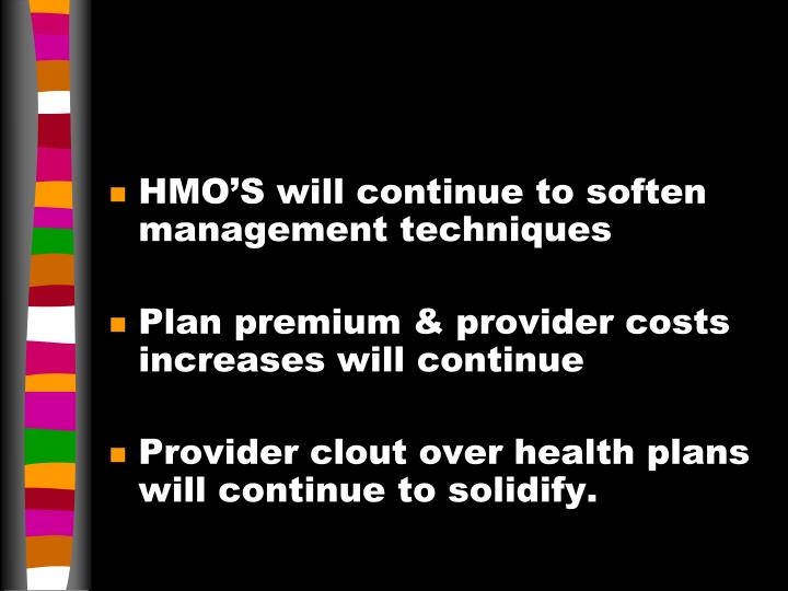 HMO'S will continue to soften management techniques