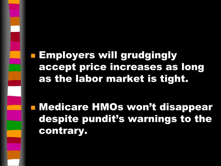 Employers will grudgingly accept price increases as long as the labor market is tight.