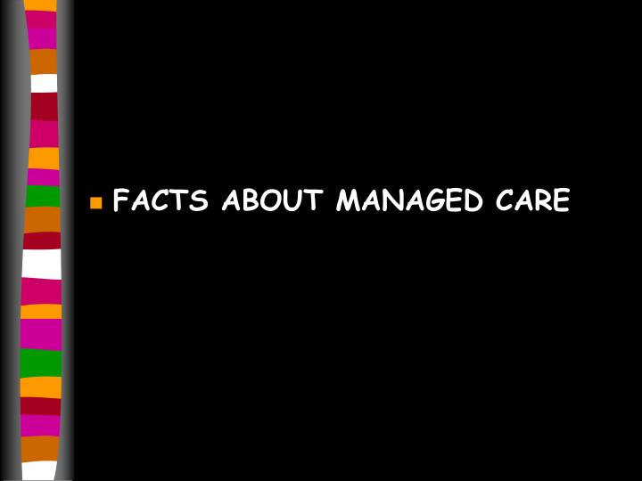 FACTS ABOUT MANAGED CARE