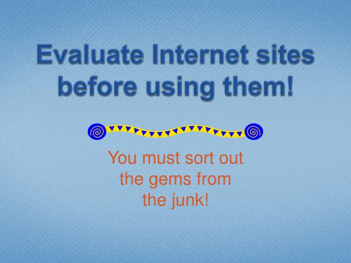 Evaluate Internet sites before using them!