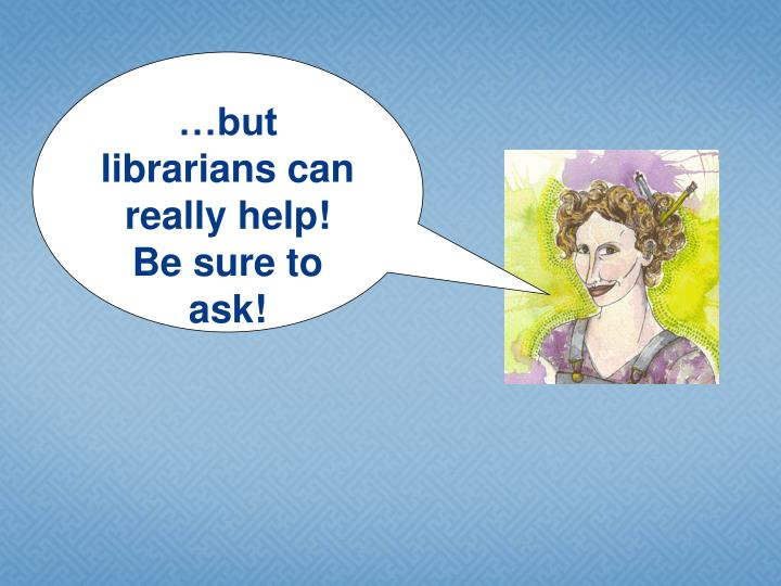 …but  librarians can