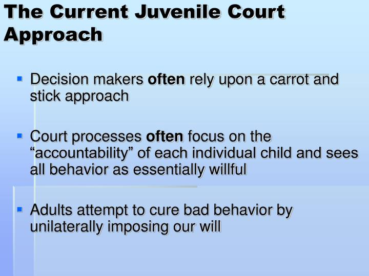 The Current Juvenile Court Approach