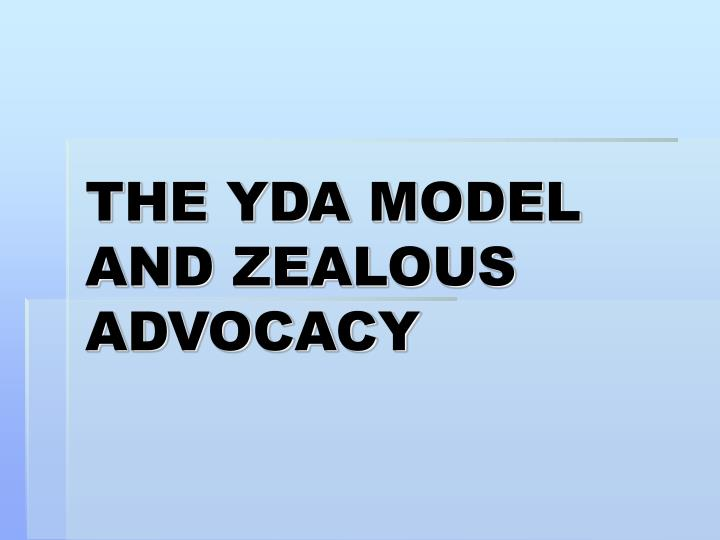 THE YDA MODEL AND ZEALOUS ADVOCACY