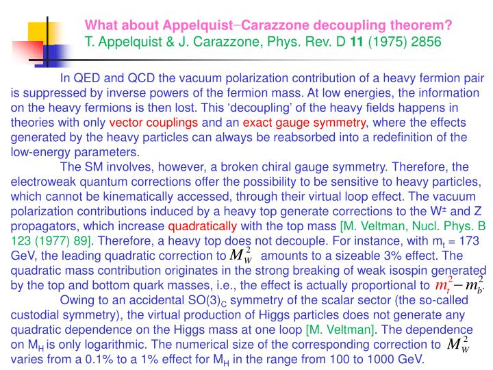 In QED and QCD the vacuum polarization contribution of a heavy fermion pair is suppressed by inverse powers of the fermion mass. At low energies, the information on the heavy fermions is then lost. This 'decoupling' of the heavy fields happens in theories with only